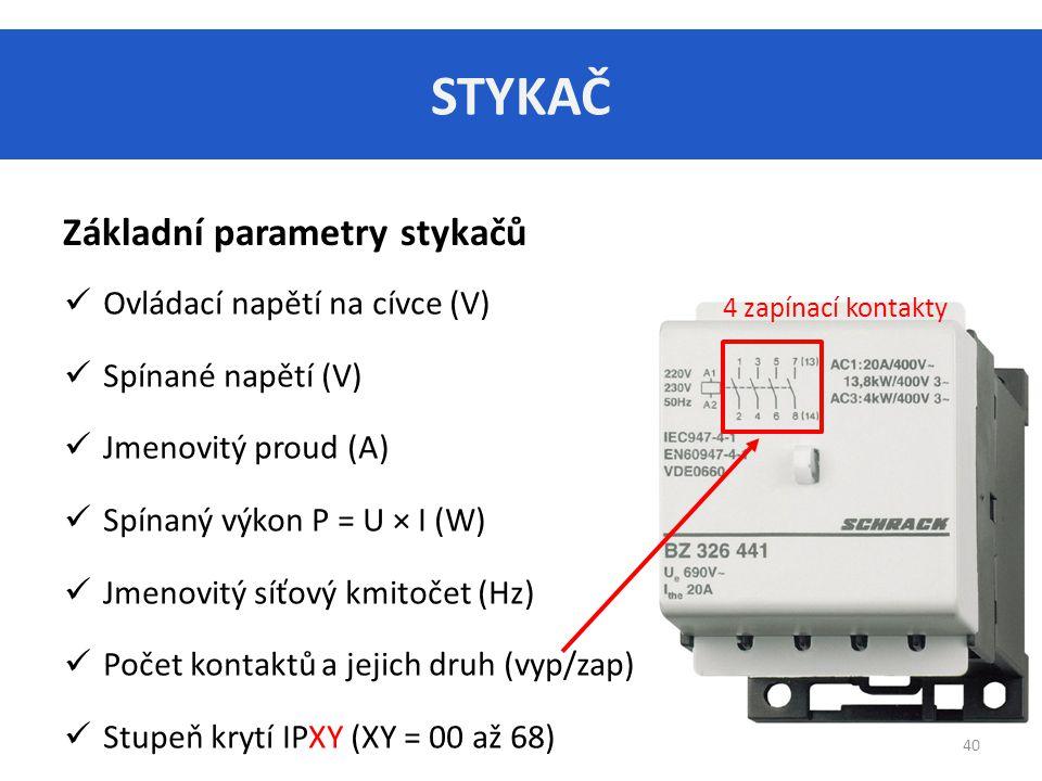 STYKAČ 40 Základní parametry stykačů Ovládací napětí na cívce (V) Spínané napětí (V) Jmenovitý proud (A) Spínaný výkon P = U × I (W) Jmenovitý síťový kmitočet (Hz) Počet kontaktů a jejich druh (vyp/zap) Stupeň krytí IPXY (XY = 00 až 68) 4 zapínací kontakty