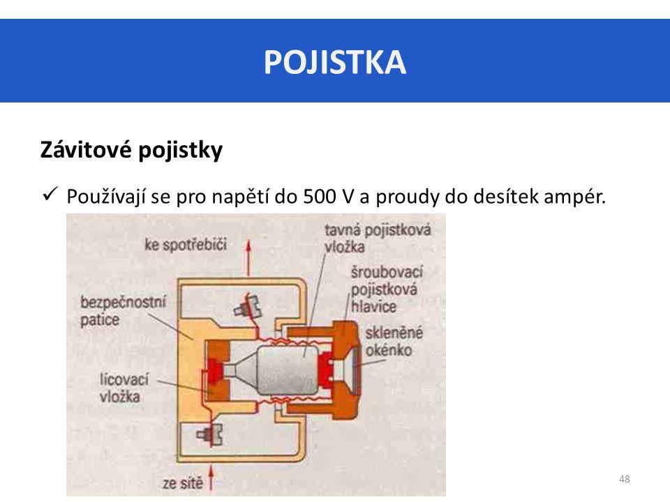 POJISTKA 48 Závitové pojistky Používají se pro napětí do 500 V a proudy do desítek ampér.