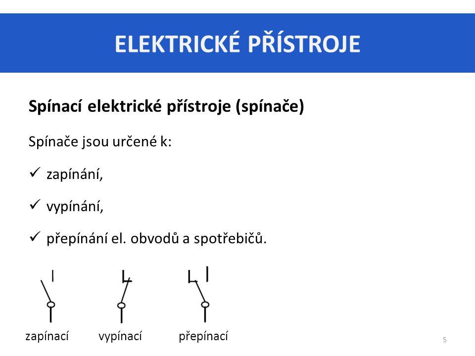 ELEKTRICKÉ PŘÍSTROJE 6 Spínací elektrické přístroje (spínače) Spínač je souhrnný, obecný název především pro: vypínač (zapíná/vypíná el.