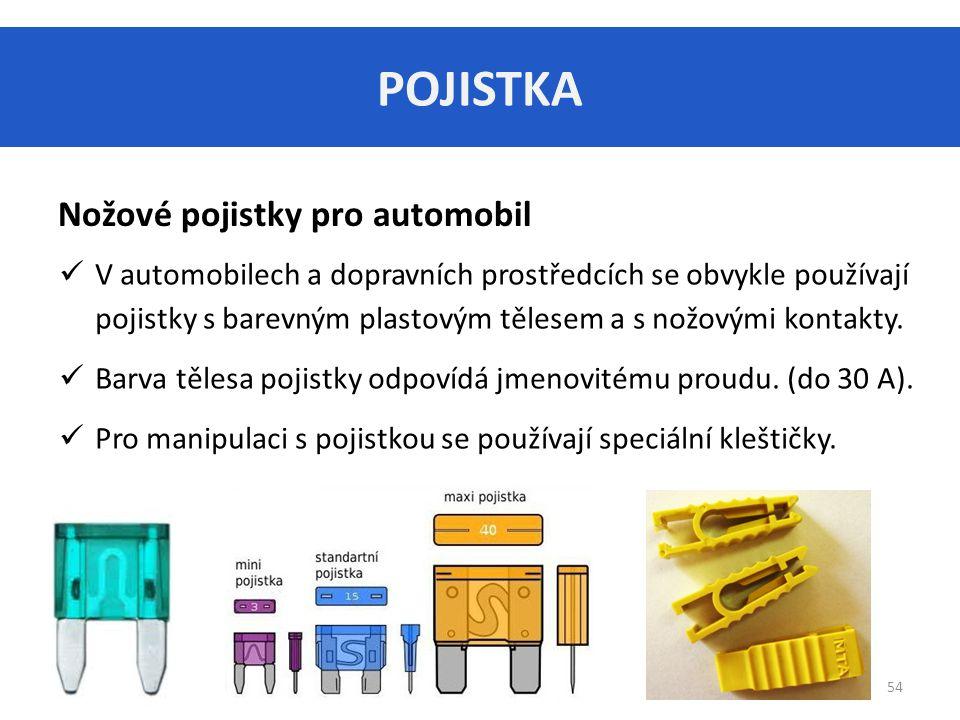 POJISTKA 54 Nožové pojistky pro automobil V automobilech a dopravních prostředcích se obvykle používají pojistky s barevným plastovým tělesem a s nožovými kontakty.