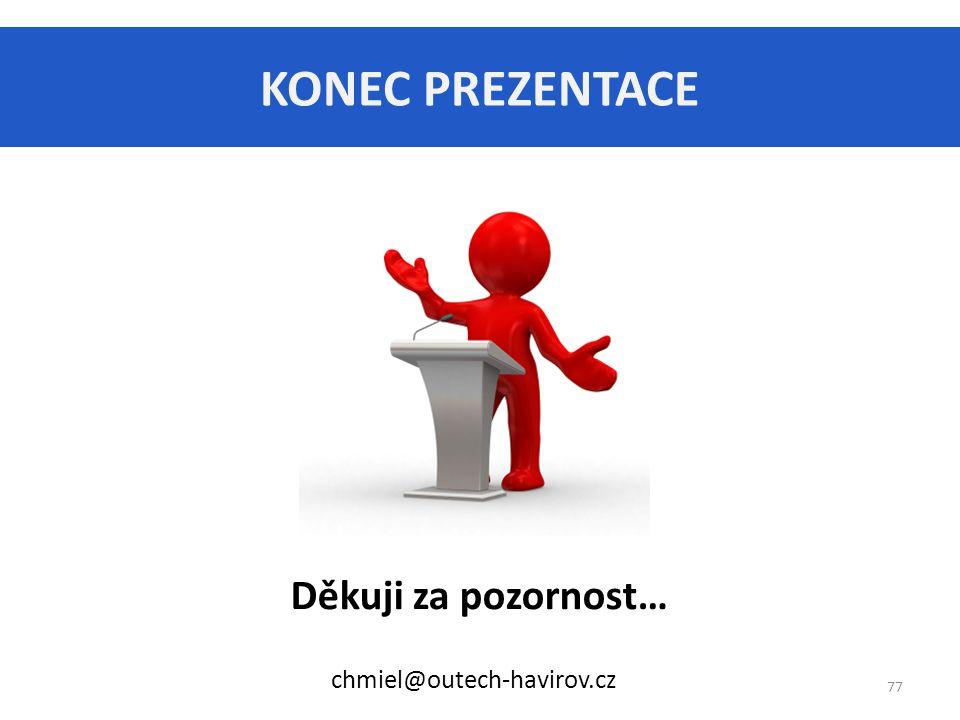 Děkuji za pozornost… KONEC PREZENTACE 77 chmiel@outech-havirov.cz