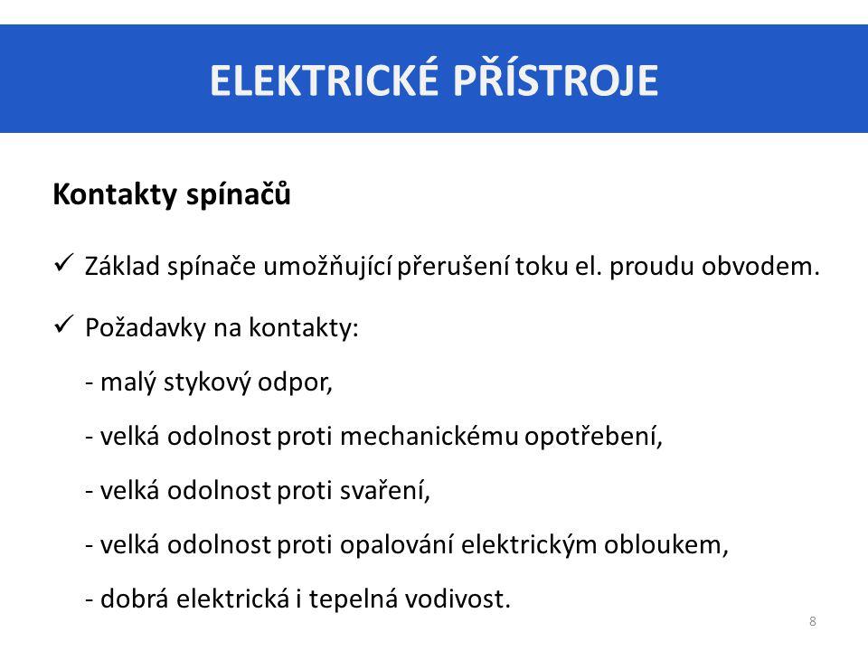 ELEKTRICKÉ PŘÍSTROJE 9 Kontakty spínačů Materiály pro kontakty: - měď a slitiny mědi (např.
