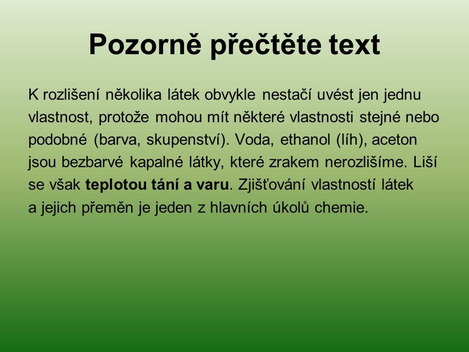 Pozorně přečtěte text K rozlišení několika látek obvykle nestačí uvést jen jednu vlastnost, protože mohou mít některé vlastnosti stejné nebo podobné (