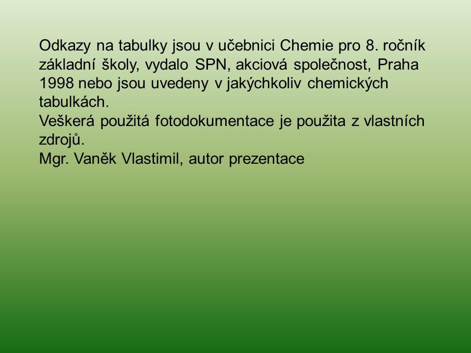 Odkazy na tabulky jsou v učebnici Chemie pro 8. ročník základní školy, vydalo SPN, akciová společnost, Praha 1998 nebo jsou uvedeny v jakýchkoliv chem