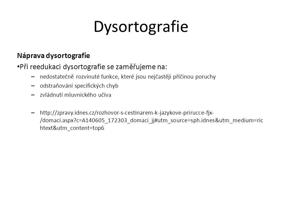 Dysortografie Náprava dysortografie Při reedukaci dysortografie se zaměřujeme na: – nedostatečně rozvinuté funkce, které jsou nejčastěji příčinou poru