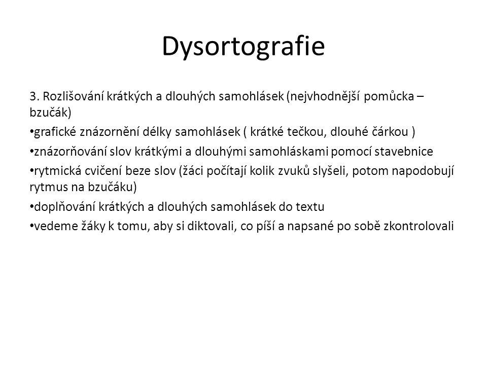 Dysortografie 3. Rozlišování krátkých a dlouhých samohlásek (nejvhodnější pomůcka – bzučák) grafické znázornění délky samohlásek ( krátké tečkou, dlou