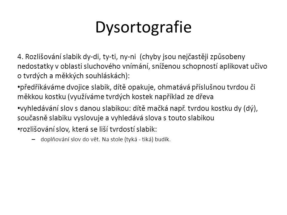 Dysortografie 4. Rozlišování slabik dy-di, ty-ti, ny-ni (chyby jsou nejčastěji způsobeny nedostatky v oblasti sluchového vnímání, sníženou schopností