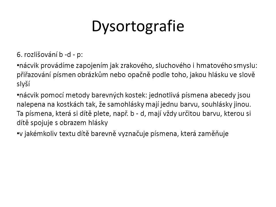 Dysortografie 6. rozlišování b -d - p: nácvik provádíme zapojením jak zrakového, sluchového i hmatového smyslu: přiřazování písmen obrázkům nebo opačn