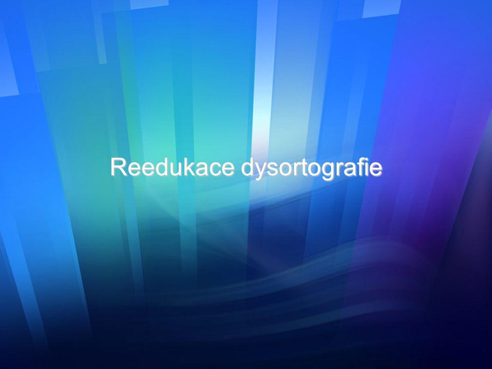 Možné příčiny dysortografie  nedostatečné sluchové vnímání;  porucha v chápání obsahu psaného textu;  nedostatečný rozvoj grafomotoriky;  nedostatečný rozvoj řeči;  nedostatečné osvojení systému mateřského jazyka;  poruchy soustředění, paměti;  poruchy procesu automatizace;  pomalé pracovní tempo.