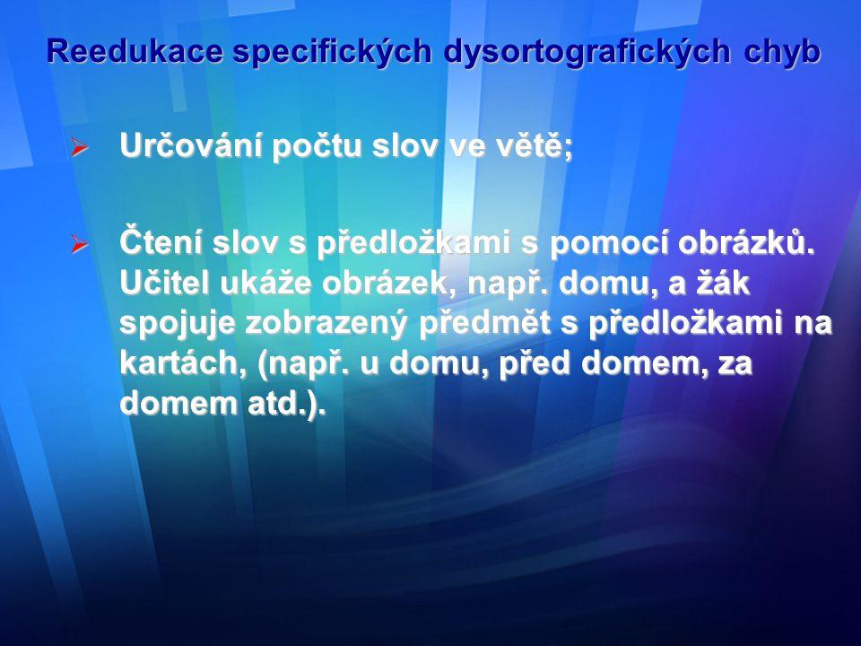 Reedukace specifických dysortografických chyb  Určování počtu slov ve větě;  Čtení slov s předložkami s pomocí obrázků. Učitel ukáže obrázek, např.