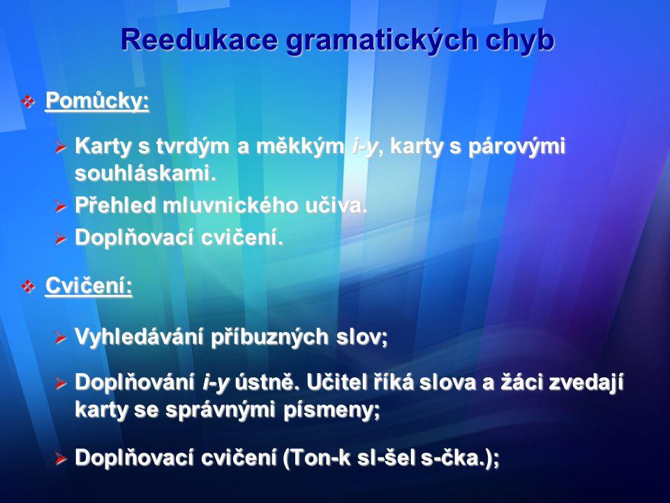 Reedukace gramatických chyb  Pomůcky:  Karty s tvrdým a měkkým i-y, karty s párovými souhláskami.  Přehled mluvnického učiva.  Doplňovací cvičení.