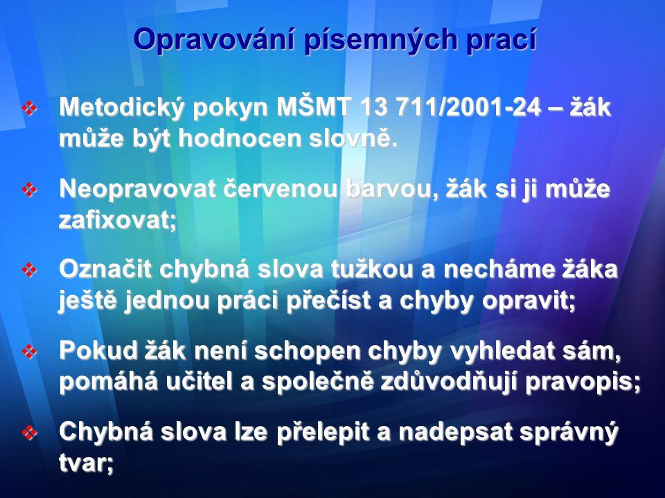 Opravování písemných prací  Metodický pokyn MŠMT 13 711/2001-24 – žák může být hodnocen slovně.  Neopravovat červenou barvou, žák si ji může zafixov
