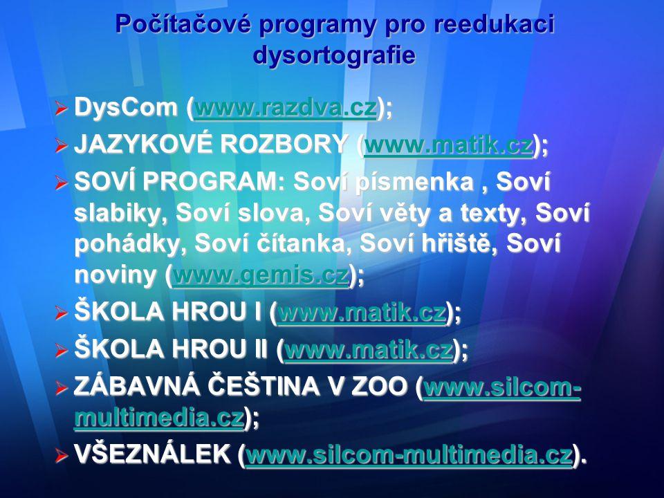 Počítačové programy pro reedukaci dysortografie  DysCom (www.razdva.cz); www.razdva.cz  JAZYKOVÉ ROZBORY (www.matik.cz); www.matik.cz  SOVÍ PROGRAM