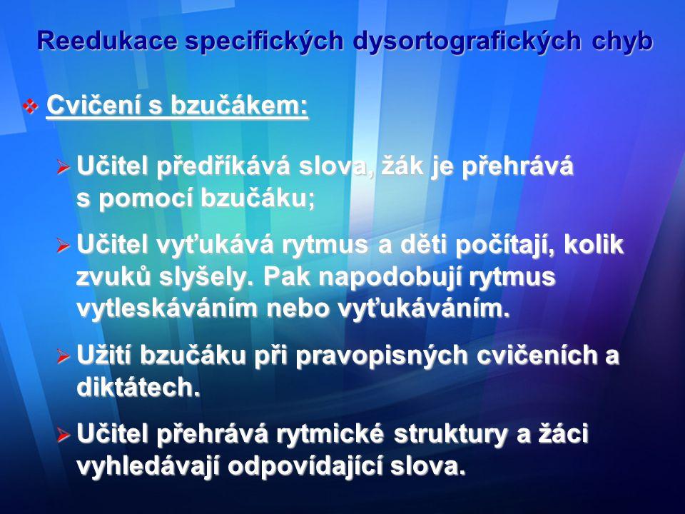 Reedukace specifických dysortografických chyb  Cvičení na rozlišování krátkých a dlouhých samohlásek:  Znázorňování slov s krátkými a dlouhými samohláskami pomocí stavebnice;  Žák má na poslech určit, zda je mezi dvěma slovy rozdíl nebo ne (vymyšlená slova: např.