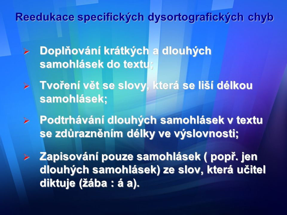 Reedukace specifických dysortografických chyb  Doplňování krátkých a dlouhých samohlásek do textu;  Tvoření vět se slovy, která se liší délkou samoh