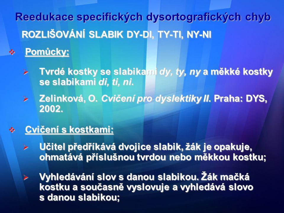 Reedukace specifických dysortografických chyb  Rozlišování slov, která se liší tvrdostí slabik;  Určování slabik ve slovech.