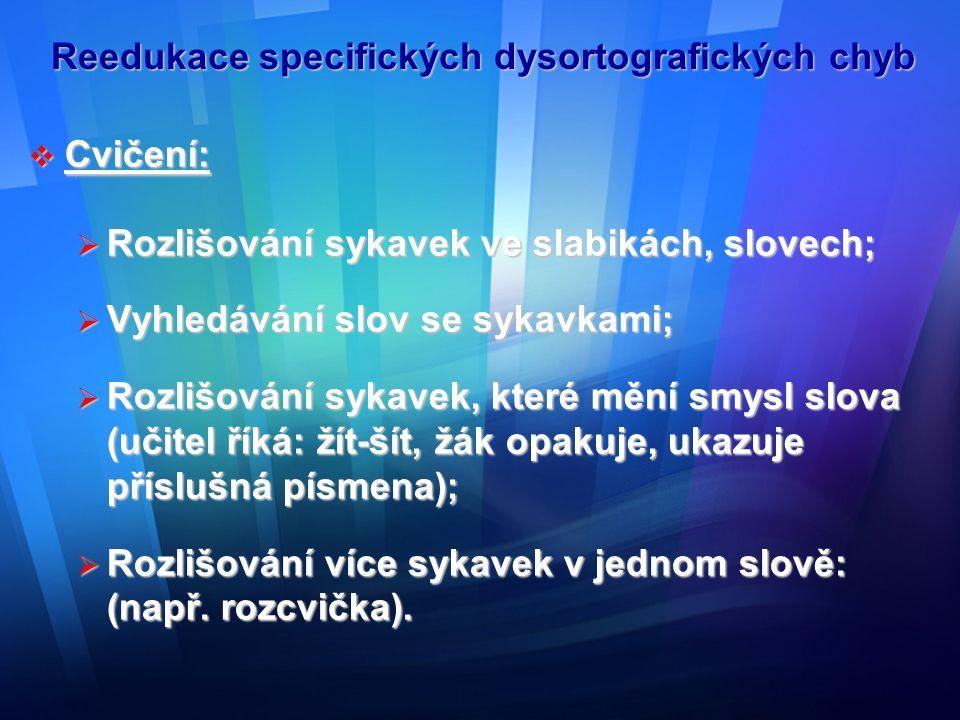 Reedukace specifických dysortografických chyb  Cvičení:  Rozlišování sykavek ve slabikách, slovech;  Vyhledávání slov se sykavkami;  Rozlišování s
