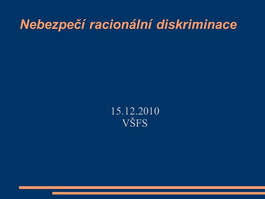 Nebezpečí racionální diskriminace 15.12.2010 VŠFS