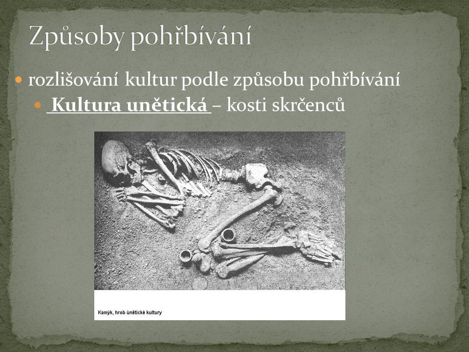 rozlišování kultur podle způsobu pohřbívání Kultura unětická – kosti skrčenců