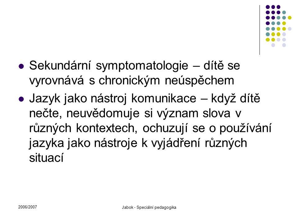 2006/2007 Jabok - Speciální pedagogika Sekundární symptomatologie – dítě se vyrovnává s chronickým neúspěchem Jazyk jako nástroj komunikace – když dít