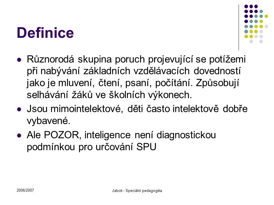 2006/2007 Jabok - Speciální pedagogika Definice Různorodá skupina poruch projevující se potížemi při nabývání základních vzdělávacích dovedností jako