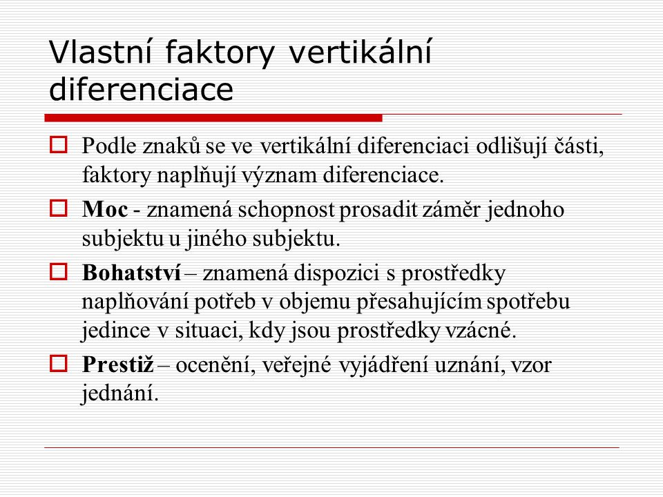 Vlastní faktory vertikální diferenciace  Podle znaků se ve vertikální diferenciaci odlišují části, faktory naplňují význam diferenciace.  Moc - znam