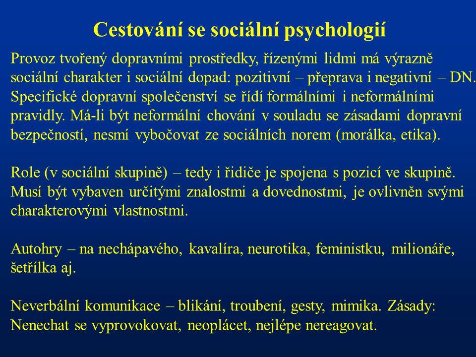 Cestování se sociální psychologií Provoz tvořený dopravními prostředky, řízenými lidmi má výrazně sociální charakter i sociální dopad: pozitivní – přeprava i negativní – DN.