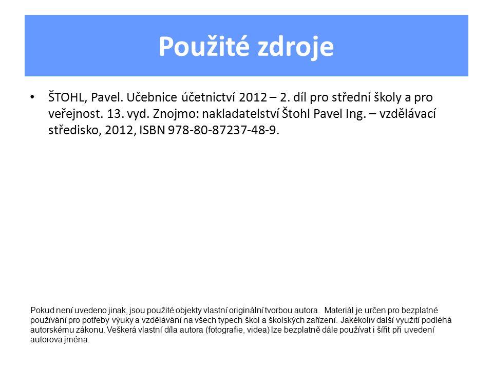 Použité zdroje ŠTOHL, Pavel. Učebnice účetnictví 2012 – 2.