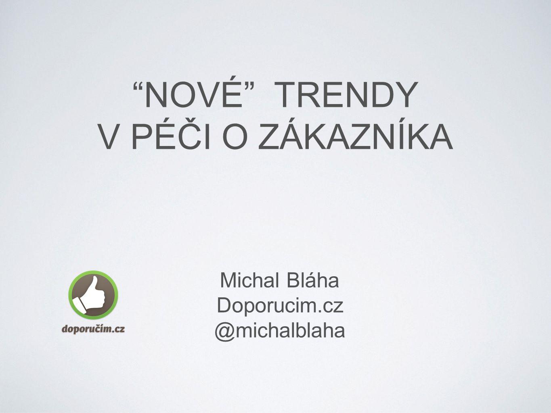 """Michal Bláha Doporucim.cz @michalblaha """"NOVÉ"""" TRENDY V PÉČI O ZÁKAZNÍKA"""