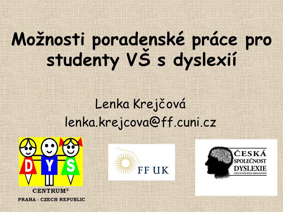 Možnosti poradenské práce pro studenty VŠ s dyslexií Lenka Krejčová lenka.krejcova@ff.cuni.cz CENTRUM ® PRAHA - CZECH REPUBLIC