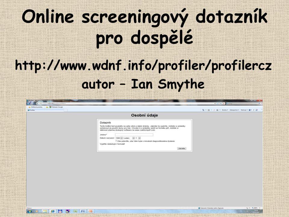 Online screeningový dotazník pro dospělé http://www.wdnf.info/profiler/profilercz autor – Ian Smythe