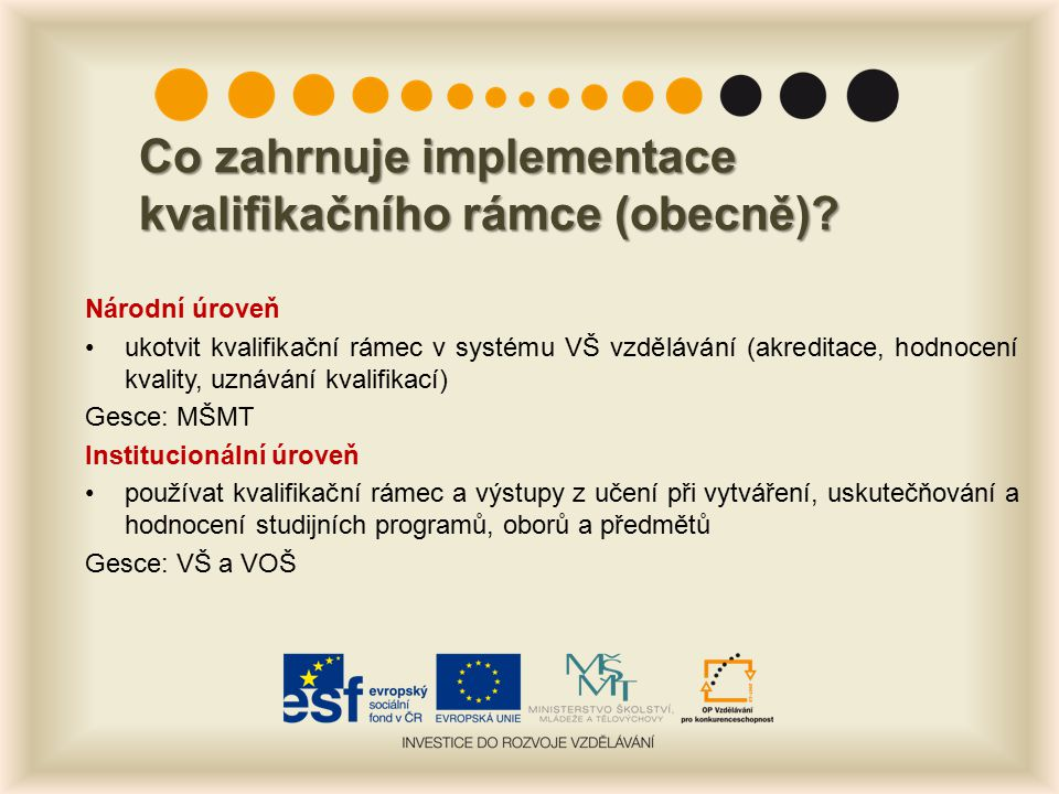 Co zahrnuje implementace kvalifikačního rámce (obecně)? Národní úroveň ukotvit kvalifikační rámec v systému VŠ vzdělávání (akreditace, hodnocení kvali