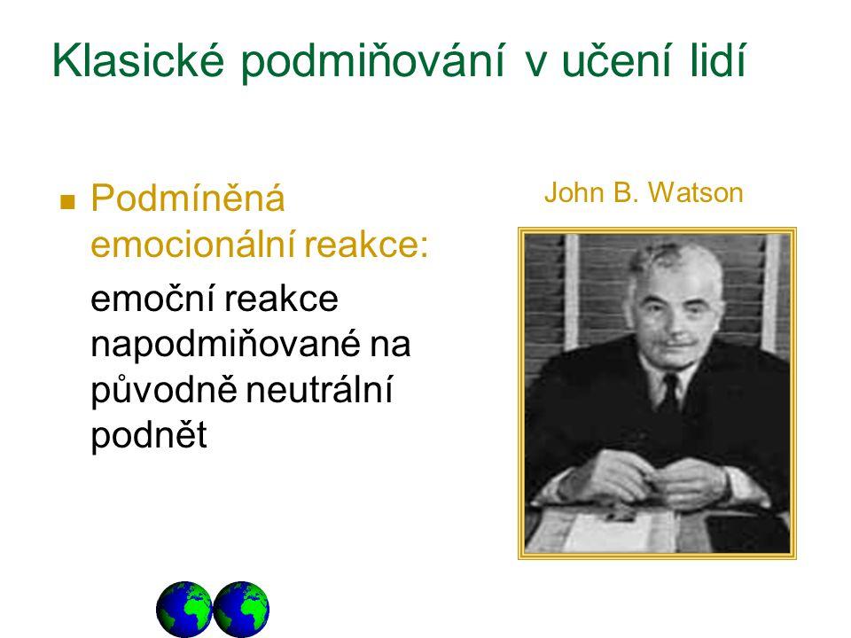 Klasické podmiňování v učení lidí Podmíněná emocionální reakce: emoční reakce napodmiňované na původně neutrální podnět John B. Watson
