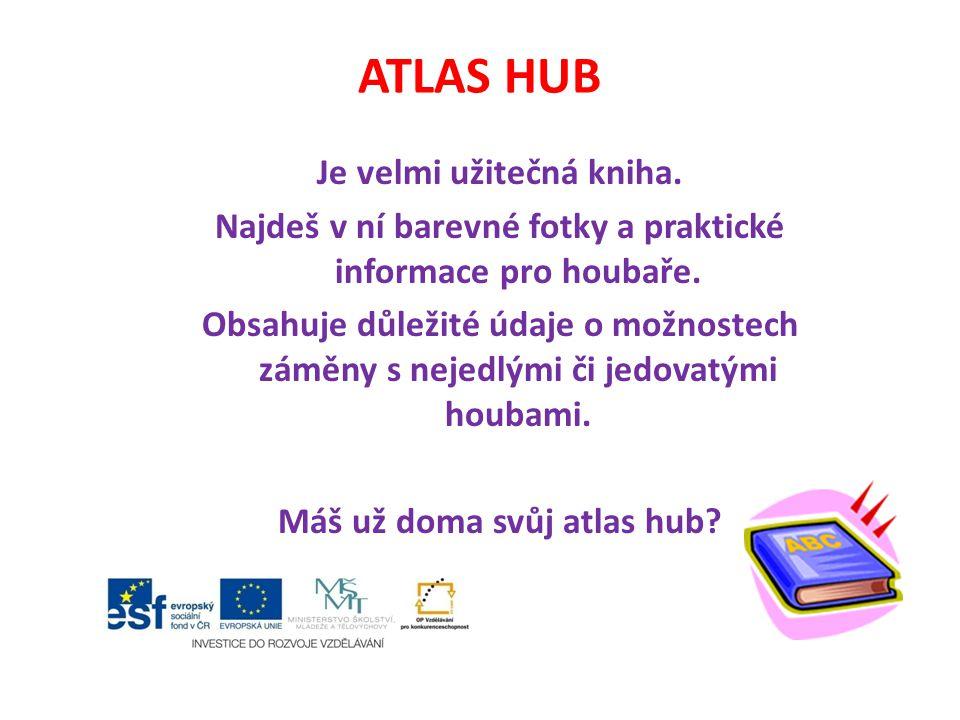 ATLAS HUB Je velmi užitečná kniha. Najdeš v ní barevné fotky a praktické informace pro houbaře. Obsahuje důležité údaje o možnostech záměny s nejedlým