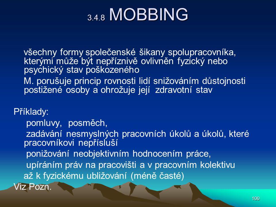 100 3.4.8 MOBBING všechny formy společenské šikany spolupracovníka, kterými může být nepříznivě ovlivněn fyzický nebo psychický stav poškozeného M.
