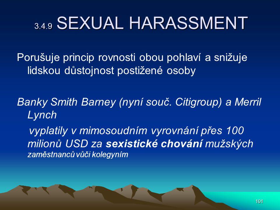 101 3.4.9 SEXUAL HARASSMENT Porušuje princip rovnosti obou pohlaví a snižuje lidskou důstojnost postižené osoby Banky Smith Barney (nyní souč.