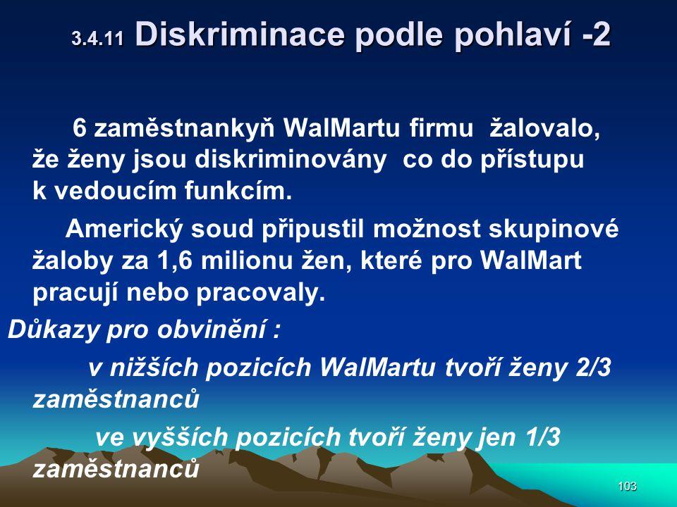 103 3.4.11 Diskriminace podle pohlaví -2 6 zaměstnankyň WalMartu firmu žalovalo, že ženy jsou diskriminovány co do přístupu k vedoucím funkcím.