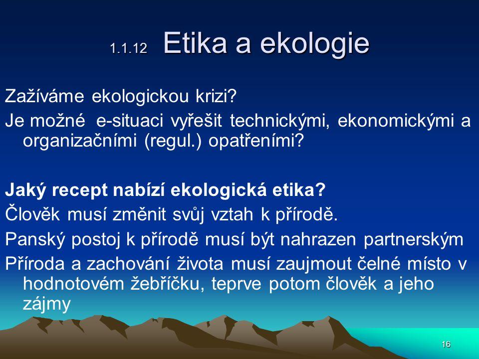 16 1.1.12 Etika a ekologie Zažíváme ekologickou krizi.