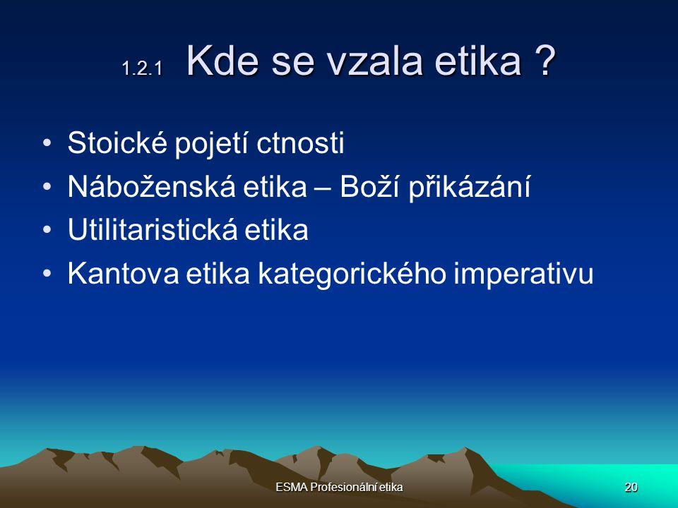 20 ESMA Profesionální etika 20 1.2.1 Kde se vzala etika .