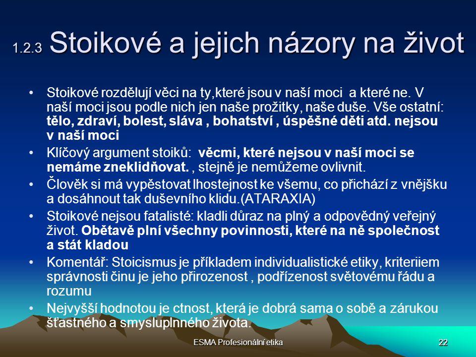 22 ESMA Profesionální etika 22 1.2.3 Stoikové a jejich názory na život Stoikové rozdělují věci na ty,které jsou v naší moci a které ne.