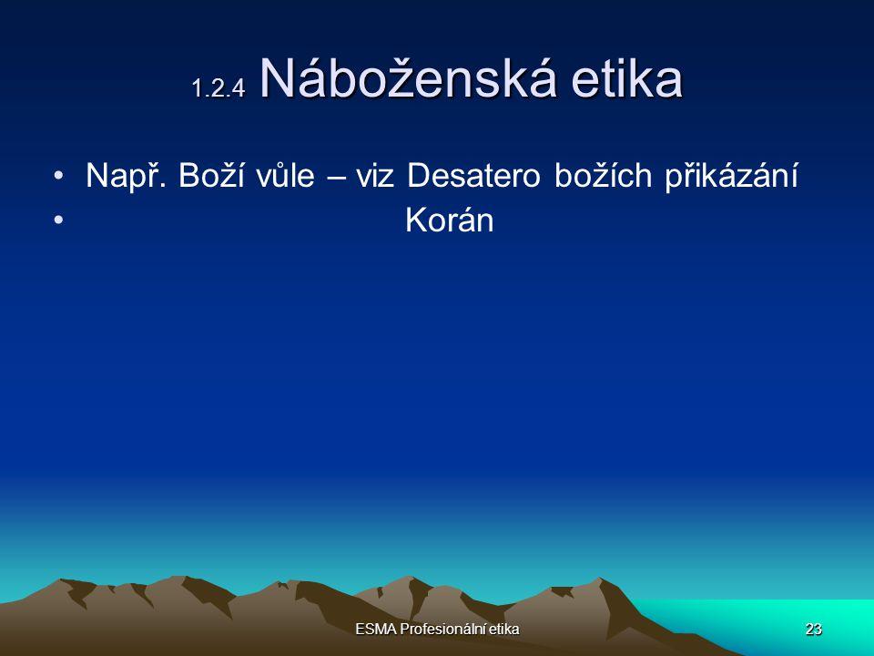 23 ESMA Profesionální etika 23 1.2.4 Náboženská etika Např.