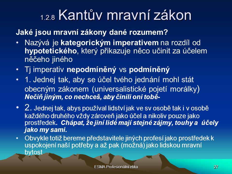 27 ESMA Profesionální etika 27 1.2.8 Kantův mravní zákon Jaké jsou mravní zákony dané rozumem.