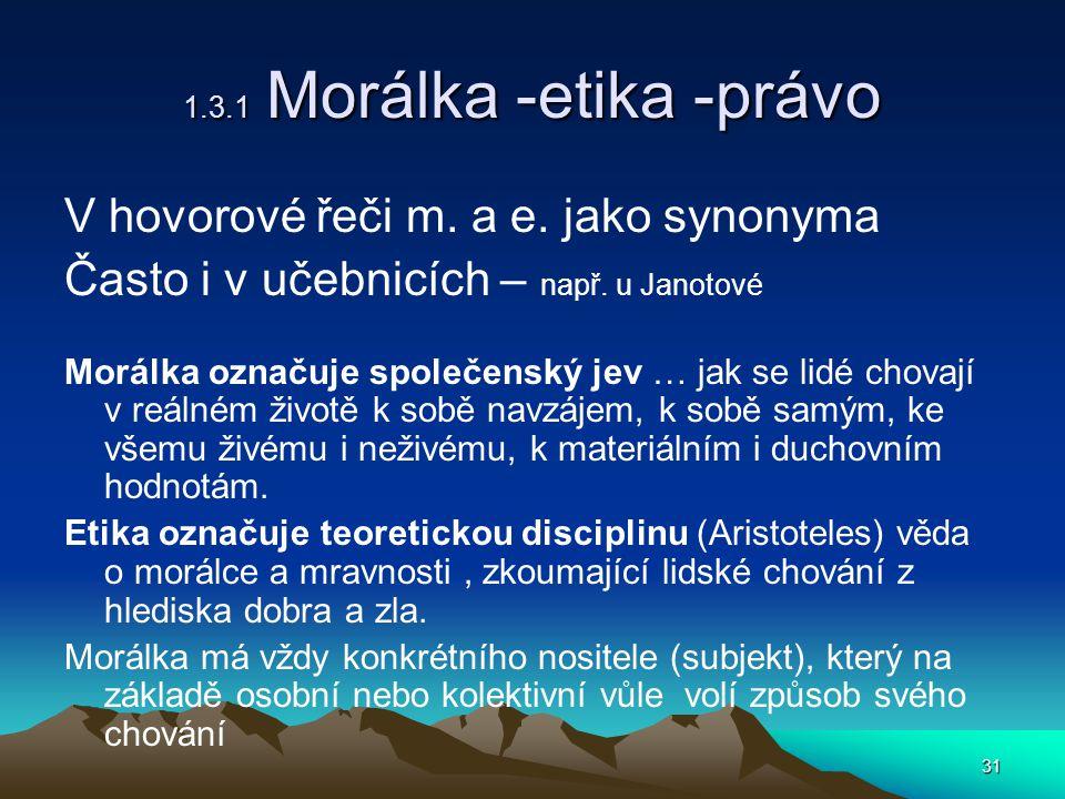 31 1.3.1 Morálka -etika -právo V hovorové řeči m.a e.