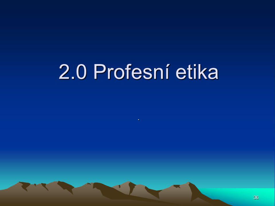 36 2.0 Profesní etika.