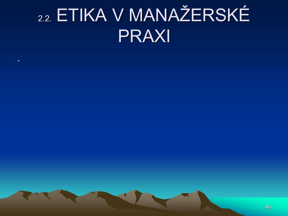 40 2.2. ETIKA V MANAŽERSKÉ PRAXI.