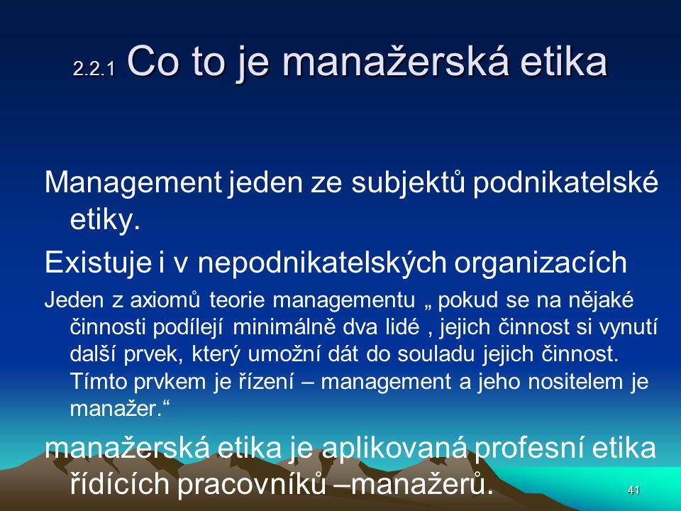 41 2.2.1 Co to je manažerská etika Management jeden ze subjektů podnikatelské etiky.