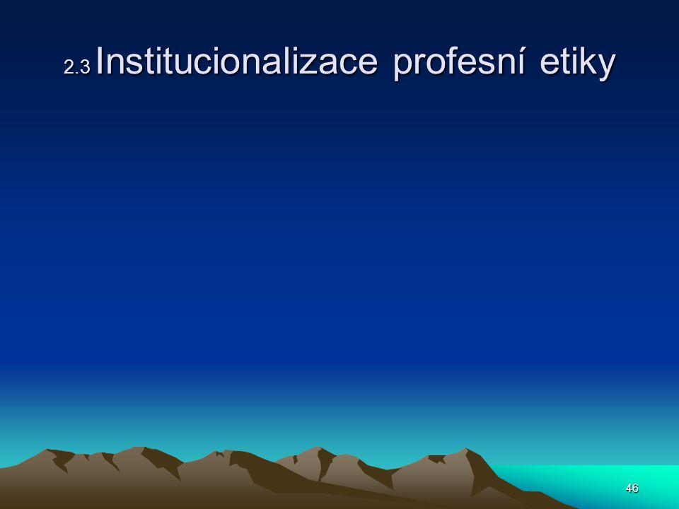 46 2.3 Institucionalizace profesní etiky
