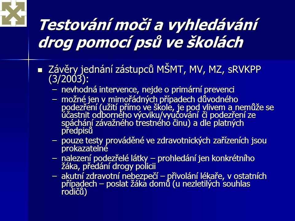 Testování moči a vyhledávání drog pomocí psů ve školách Závěry jednání zástupců MŠMT, MV, MZ, sRVKPP (3/2003): Závěry jednání zástupců MŠMT, MV, MZ, s