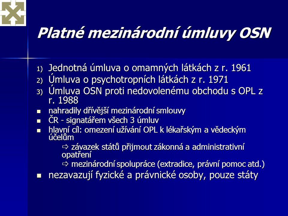Platné mezinárodní úmluvy OSN 1) Jednotná úmluva o omamných látkách z r. 1961 2) Úmluva o psychotropních látkách z r. 1971 3) Úmluva OSN proti nedovol