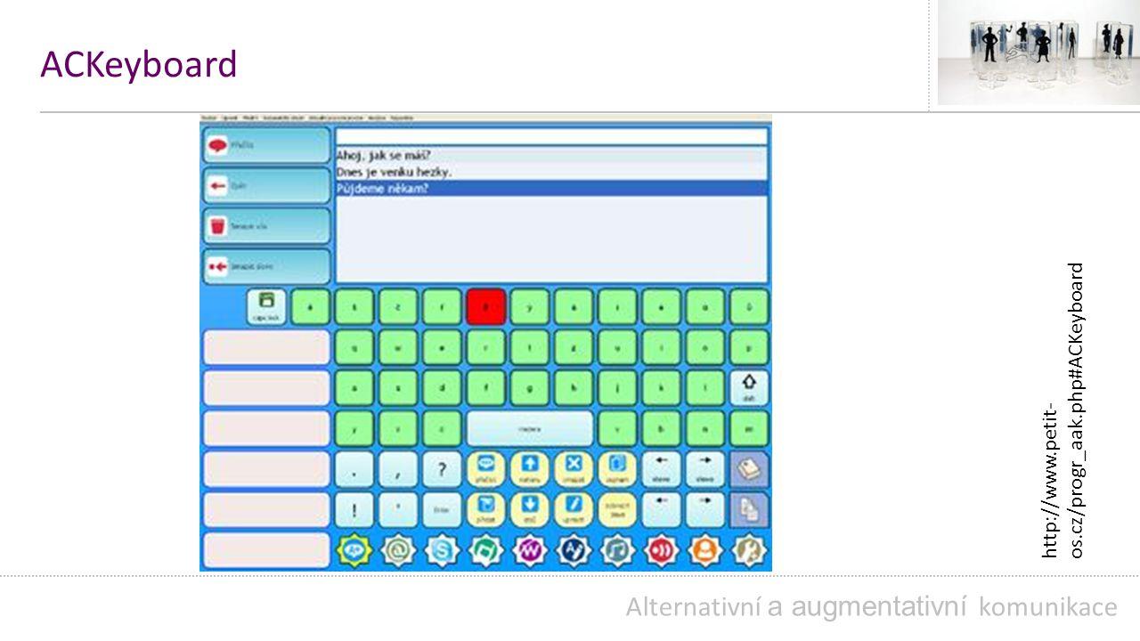 ACKeyboard Alternativní a augmentativní komunikace http://www.petit- os.cz/progr_aak.php#ACKeyboard